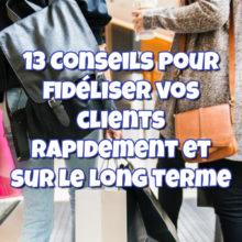Conseils pour fidéliser vos clients rapidement et sur le long terme