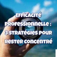 Efficacité Professionnelle : Comment rester concentré